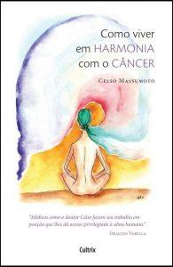 Livro: Como Viver Em Harmonia Com o Câncer – Celso Massumoto